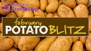 House of Friendship February Potato Blitz @ Participating grocery stores - https://www.houseoffriendship.org/news-events/annual-events/potato-blitz/