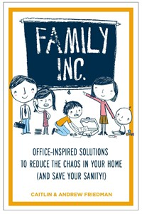 "This undated publicity image provided by Tarcher/Penguin shows the cover of the book, ""Family Inc.: Office-Inspired Solutions to Reduce the Chaos in Your Home (and Save Your Sanity),"" by authors, Caitlin and Andrew Friedman. (AP Photo/Tarcher/Penguin)"